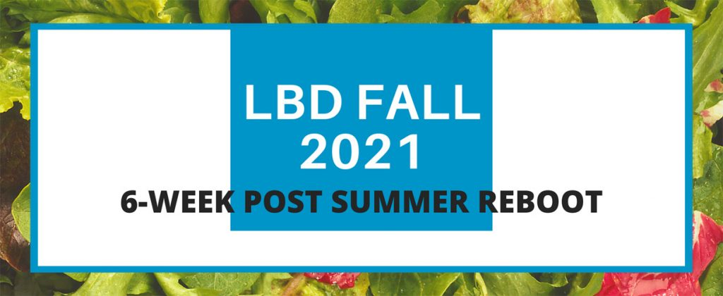 LBD Fall 2021 6-Week Post Summer reboot